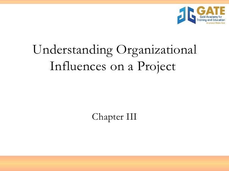 Understanding Organizational Influences on a Project  Chapter III