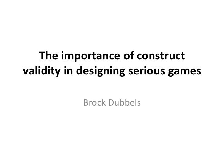 The importance of constructvalidity in designing serious games           Brock Dubbels