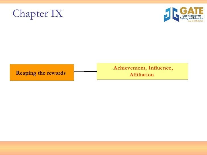 <ul><ul><li>Reaping the rewards </li></ul></ul>Achievement, Influence, Affiliation  Chapter IX