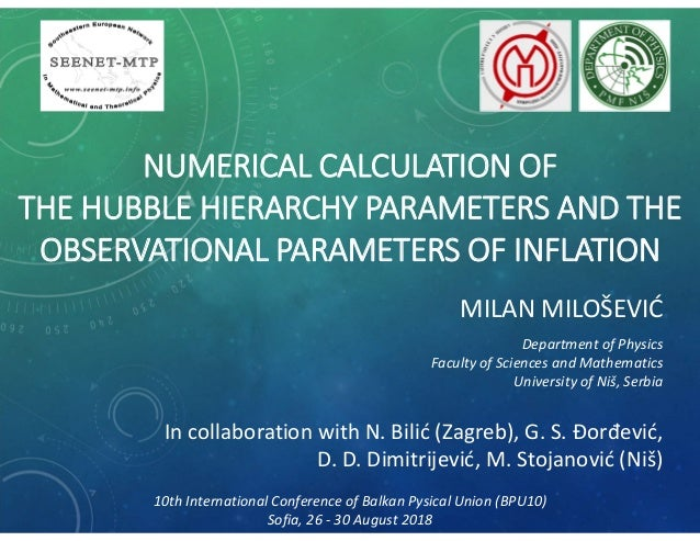 NUMERICAL CALCULATION OF THE HUBBLE HIERARCHY PARAMETERS AND THE OBSERVATIONAL PARAMETERS OF INFLATION MILAN MILOŠEVIĆ Dep...