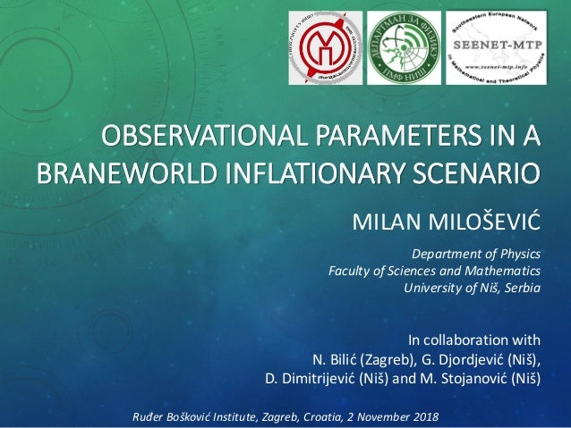 OBSERVATIONAL PARAMETERS IN A BRANEWORLD INFLATIONARY SCENARIO MILAN MILOŠEVIĆ Department of Physics Faculty of Sciences a...