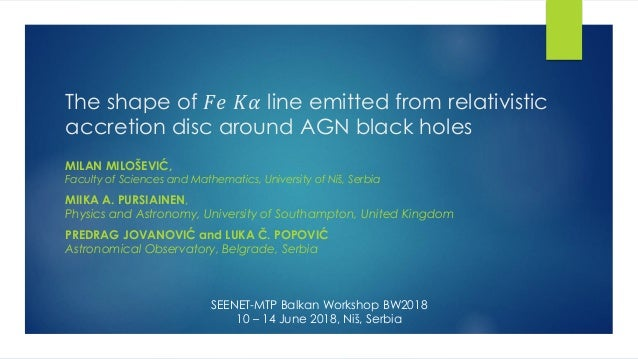 The shape of 𝐹𝑒 𝐾𝛼 line emitted from relativistic accretion disc around AGN black holes MILAN MILOŠEVIĆ, Faculty of Scienc...