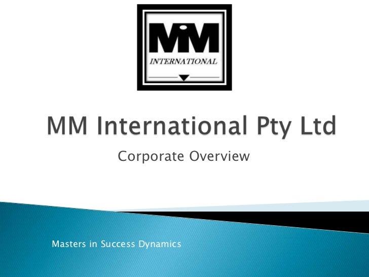 MM International Pty Ltd<br />Corporate Overview<br />Masters in Success Dynamics<br />