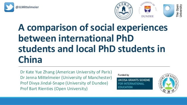 A comparison of social experiences between international PhD students and local PhD students in China @JLMittelmeier Dr Ka...