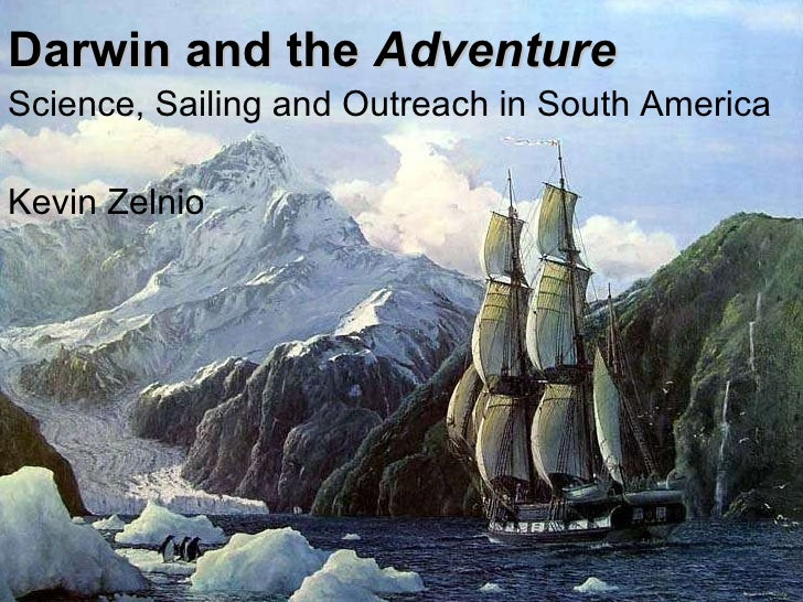 Darwin and the  Adventure  Science, Sailing and Outreach in South America Kevin Zelnio