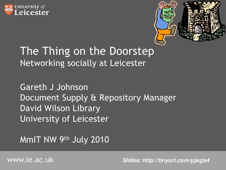 The Thing on the DoorstepNetworking socially at Leicester<br />Gareth J Johnson<br />Document Supply & Repository Manager<...