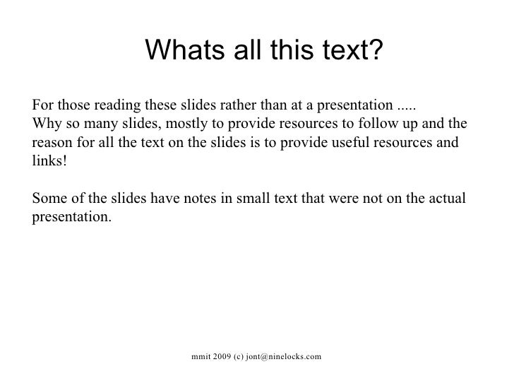 Whats all this text? For those reading these slides rather than at a presentation .....  Why so many slides, mostly to pro...