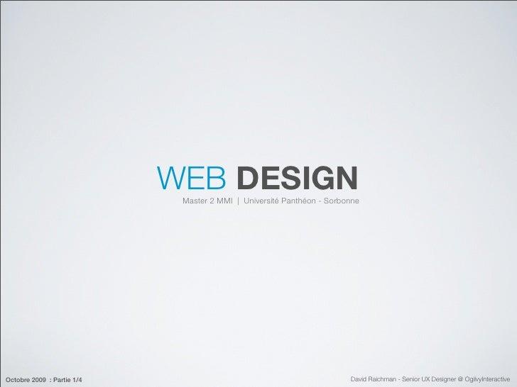 WEB DESIGN                              Master 2 MMI | Université Panthéon - Sorbonne     Octobre 2009 : Partie 1/4       ...
