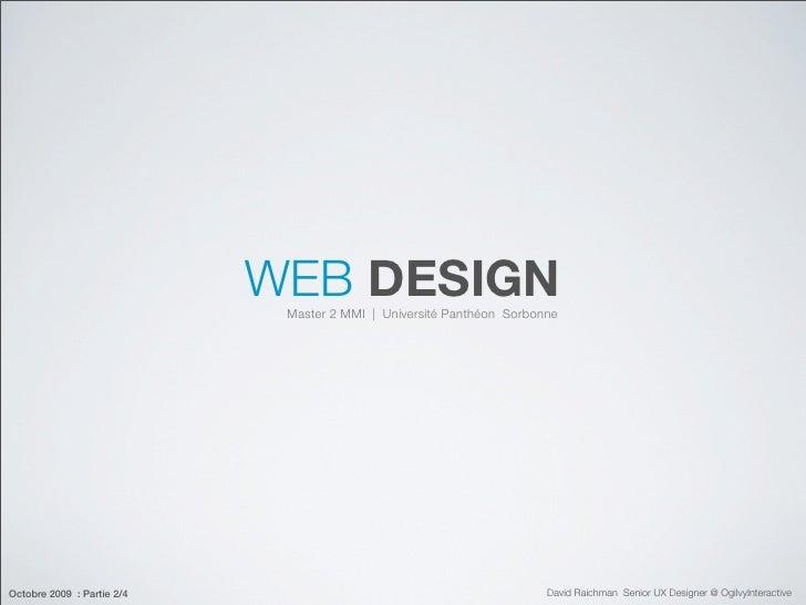WEB DESIGN                              Master 2 MMI | Université Panthéon Sorbonne     Octobre 2009 : Partie 2/4         ...
