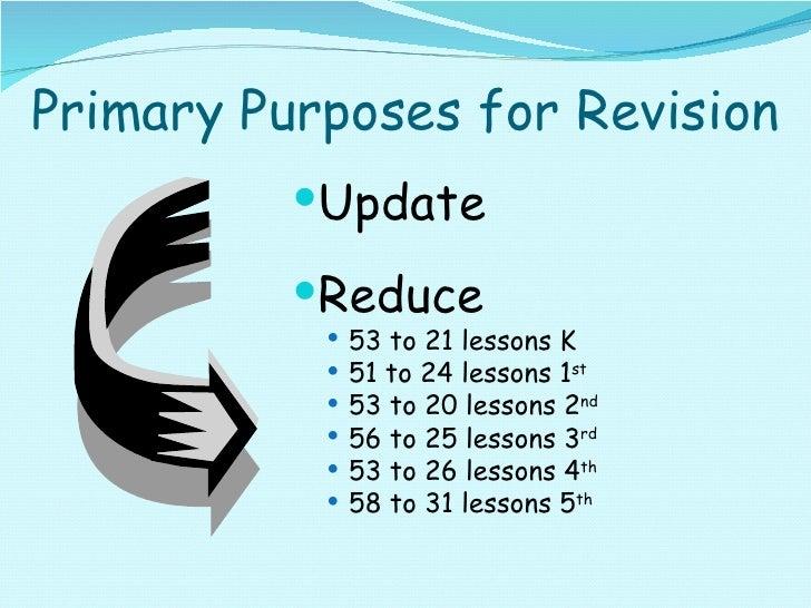 Primary Purposes for Revision <ul><li>Update </li></ul><ul><li>Reduce </li></ul><ul><ul><li>53 to 21 lessons K </li></ul><...