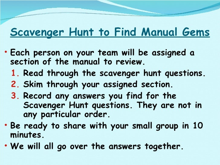 Scavenger Hunt to Find Manual Gems <ul><ul><li>Each person on your team will be assigned a section of the manual to review...