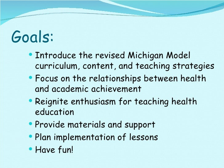 Goals: <ul><li>Introduce the revised Michigan Model curriculum, content, and teaching strategies </li></ul><ul><li>Focus o...