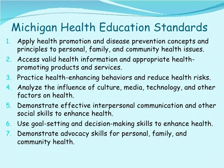 Michigan Health Education Standards <ul><li>Apply health promotion and disease prevention concepts and principles to perso...