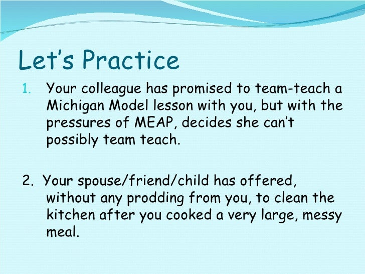 Let's Practice <ul><li>Your colleague has promised to team-teach a Michigan Model lesson with you, but with the pressures ...