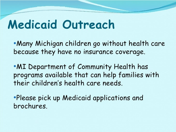 Medicaid Outreach   <ul><li>Many Michigan children go without health care because they have no insurance coverage.  </li><...