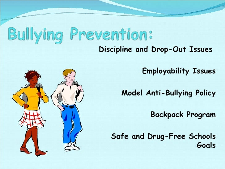 Discipline and Drop-Out Issues  Employability Issues Model Anti-Bullying Policy Backpack Program Safe and Drug-Free School...