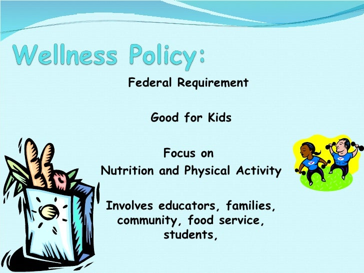Federal Requirement  Good for Kids Focus on  Nutrition and Physical Activity Involves educators, families, community, food...