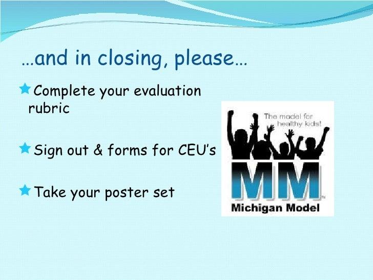 … and in closing, please… <ul><li>Complete your evaluation rubric </li></ul><ul><li>Sign out & forms for CEU's </li></ul><...