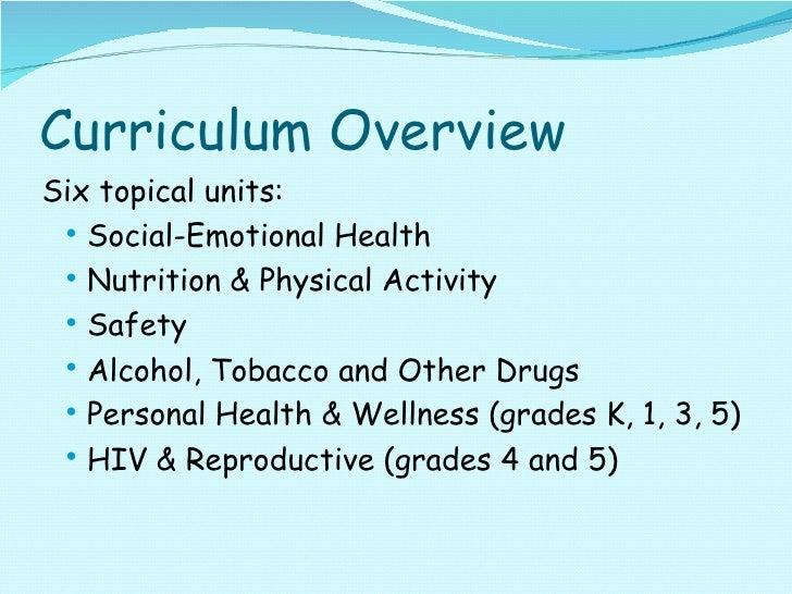 Curriculum Overview <ul><ul><li>Six topical units: </li></ul></ul><ul><ul><ul><li>Social-Emotional Health </li></ul></ul><...