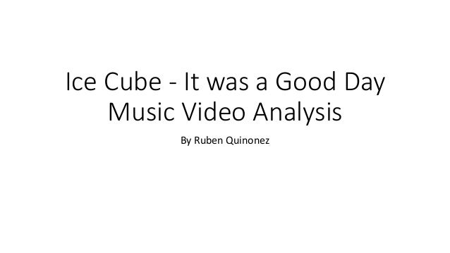 Ice Cube It Was A Good Day Music Video Analysis
