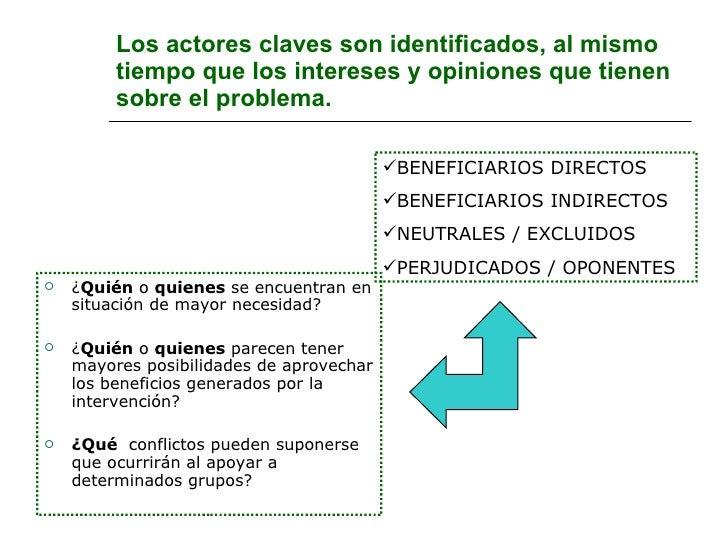 Los actores claves son identificados, al mismo tiempo que los intereses y opiniones que tienen sobre el problema. <ul><li>...