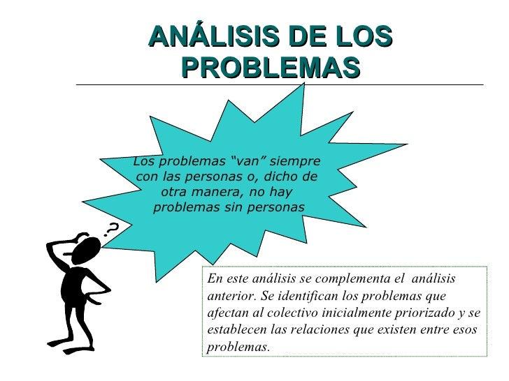 ANÁLISIS DE LOS PROBLEMAS En este análisis se complementa el  análisis anterior. Se identifican los problemas que afectan ...