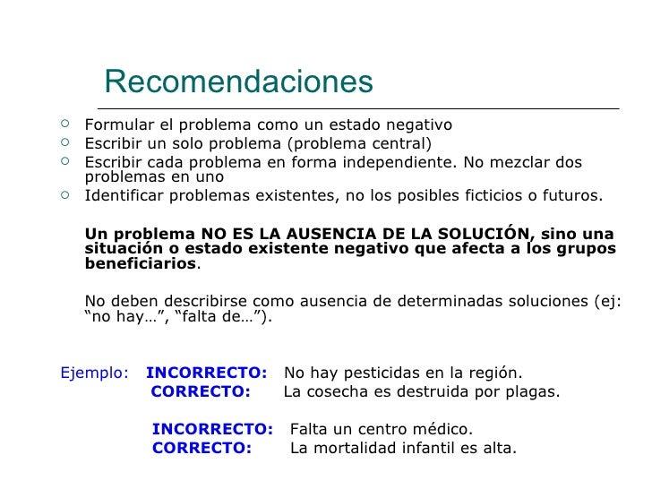 Recomendaciones <ul><li>Formular el problema como un estado negativo </li></ul><ul><li>Escribir un solo problema (problema...
