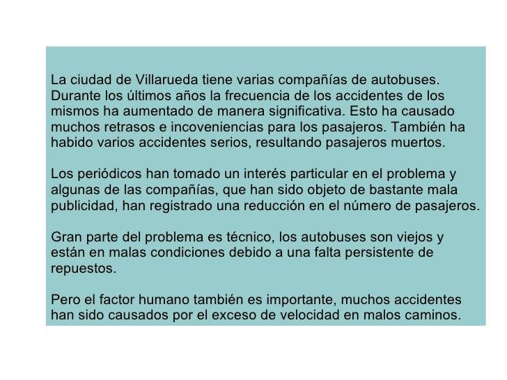 La ciudad de Villarueda tiene varias compañías de autobuses. Durante los últimos años la frecuencia de los accidentes de l...