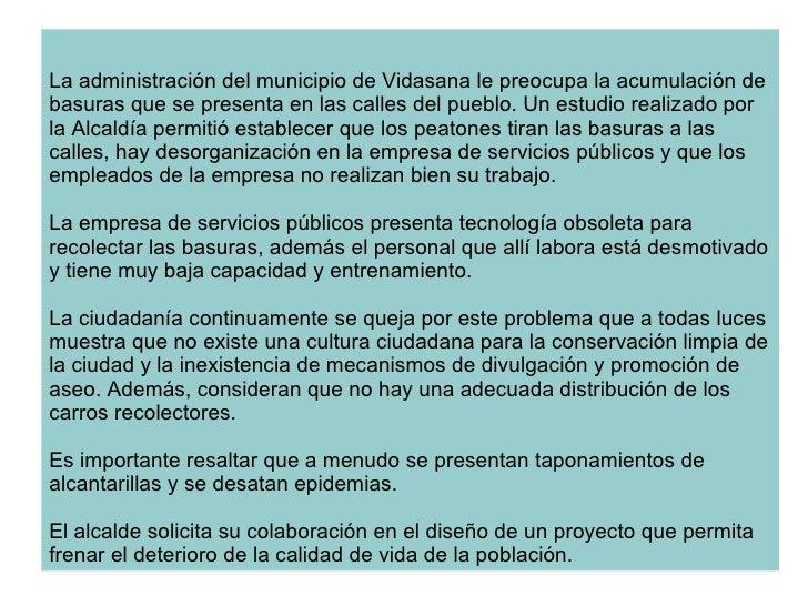La administración del municipio de Vidasana le preocupa la acumulación de basuras que se presenta en las calles del pueblo...