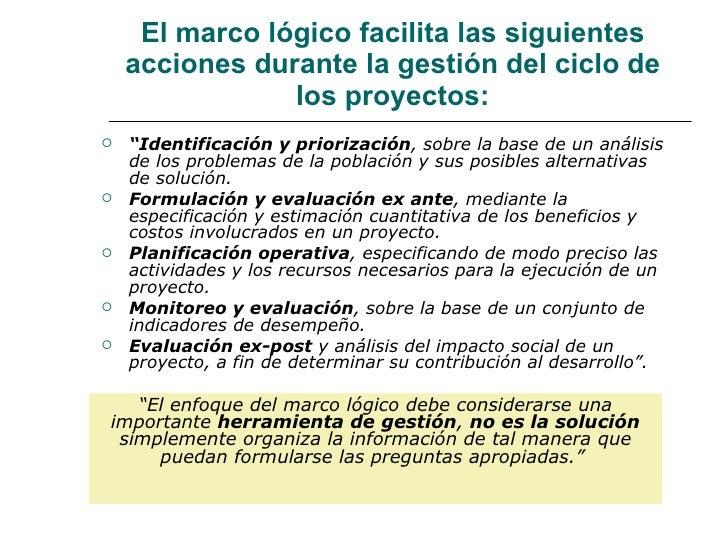 """El marco lógico facilita las siguientes acciones durante la gestión del ciclo de los proyectos: <ul><li>"""" Identificación y..."""