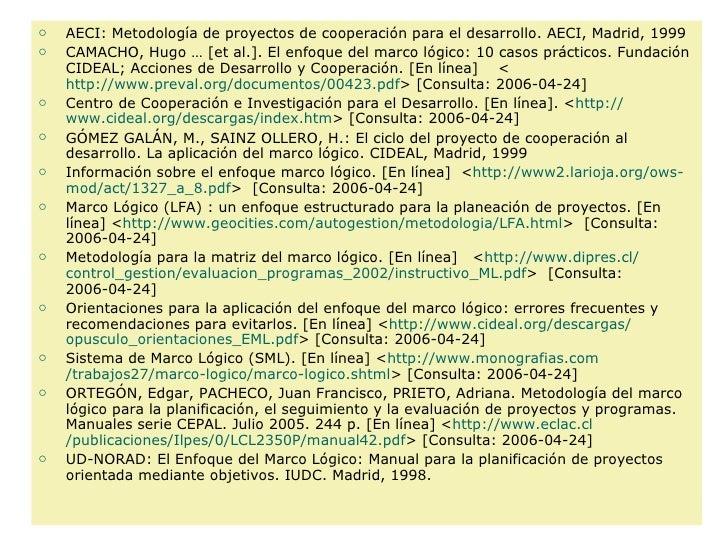 <ul><li>AECI: Metodología de proyectos de cooperación para el desarrollo. AECI, Madrid, 1999 </li></ul><ul><li>CAMACHO, Hu...
