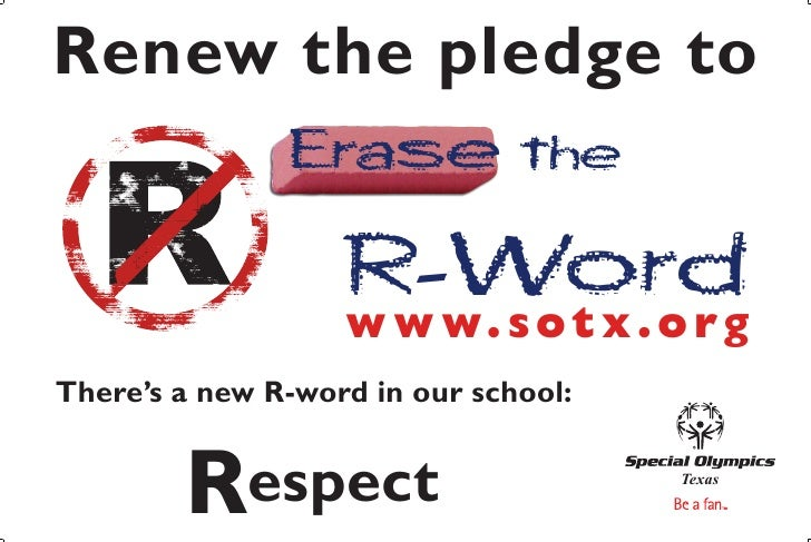 Renew the pledge to                Erase the                     R-Word                    w w w. s o t x . o r g There's ...