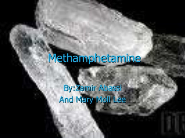 Methamphetamine By:Zamir Abassi And Mary Moll Lee