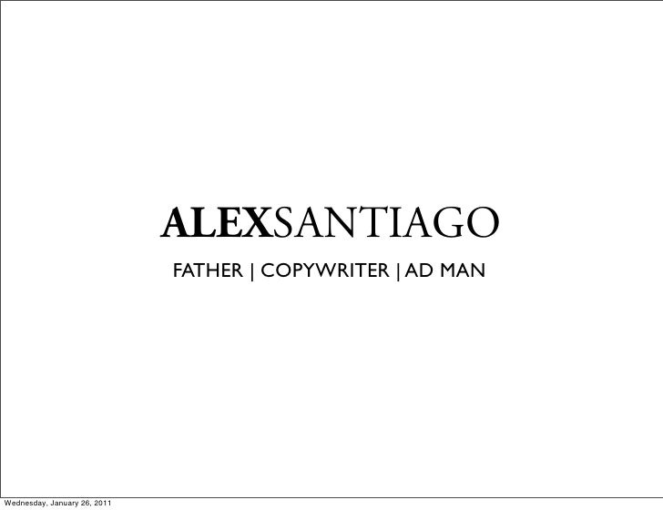 ALEXSANTIAGO                              FATHER | COPYWRITER | AD MANWednesday, January 26, 2011