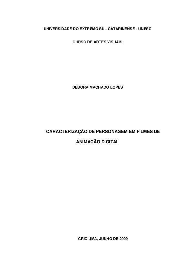 UNIVERSIDADE DO EXTREMO SUL CATARINENSE - UNESC  CURSO DE ARTES VISUAIS  DÉBORA MACHADO LOPES  CARACTERIZAÇÃO DE PERSONAGE...