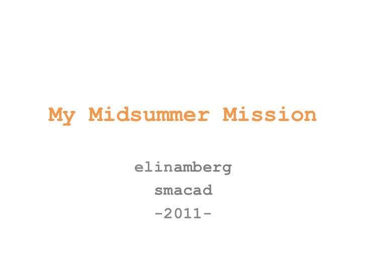 My Midsummer Mission<br />elinamberg<br />smacad<br />-2011-<br />