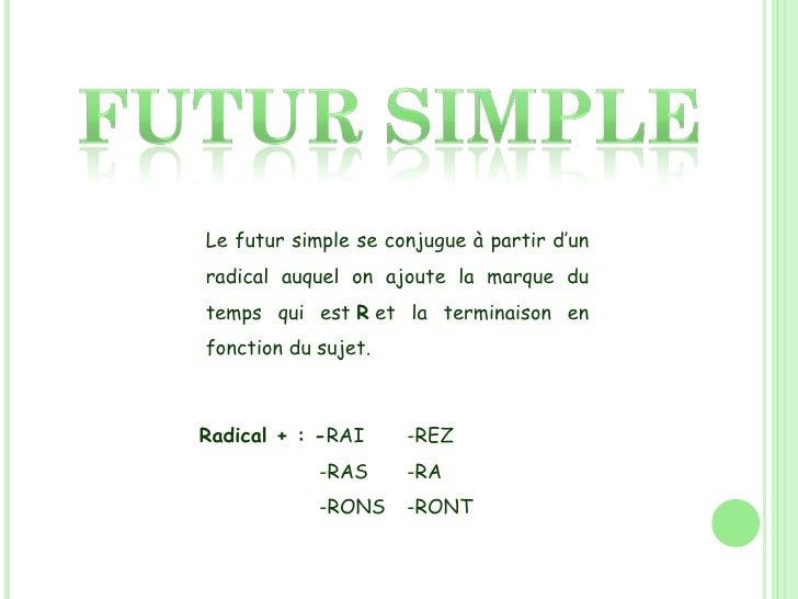 Le futur simple se conjugue à partir d'un radical auquel on ajoute la marque du temps qui est R et la terminaison en fon...