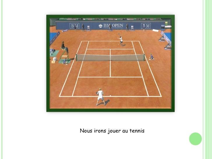 Nous irons jouer au tennis