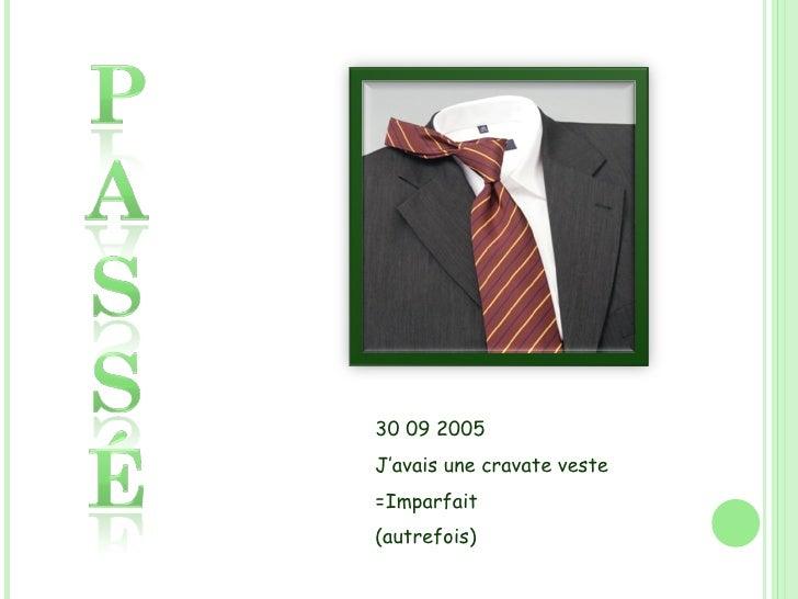 30 09 2005 J'avais une cravate veste =Imparfait (autrefois)