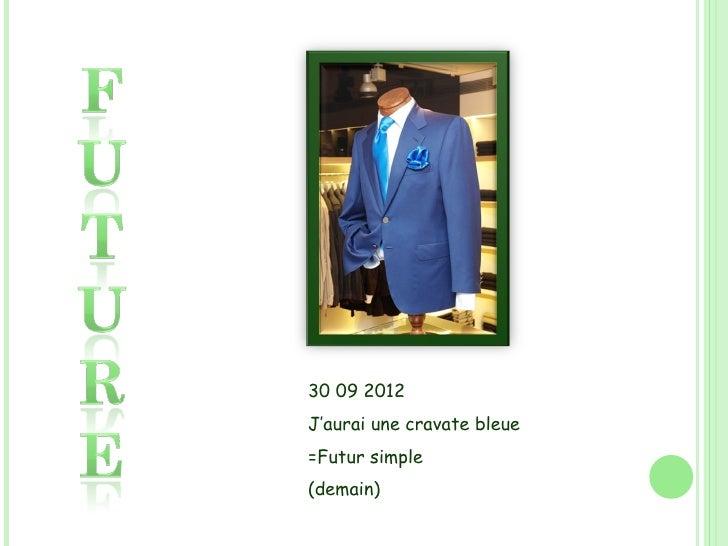 30 09 2012 J'aurai une cravate bleue =Futur simple (demain)