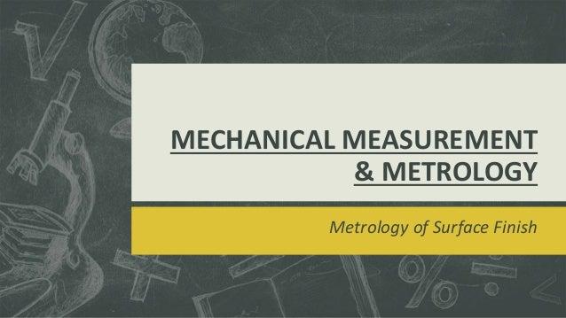 MECHANICAL MEASUREMENT & METROLOGY Metrology of Surface Finish