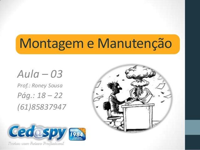 Montagem e Manutenção Aula – 03 Prof.: Roney Sousa Pág.: 18 – 22 (61)85837947