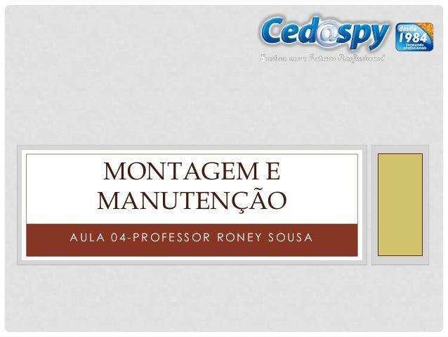 MONTAGEM E   MANUTENÇÃOAULA 04-PROFESSOR RONEY SOUSA