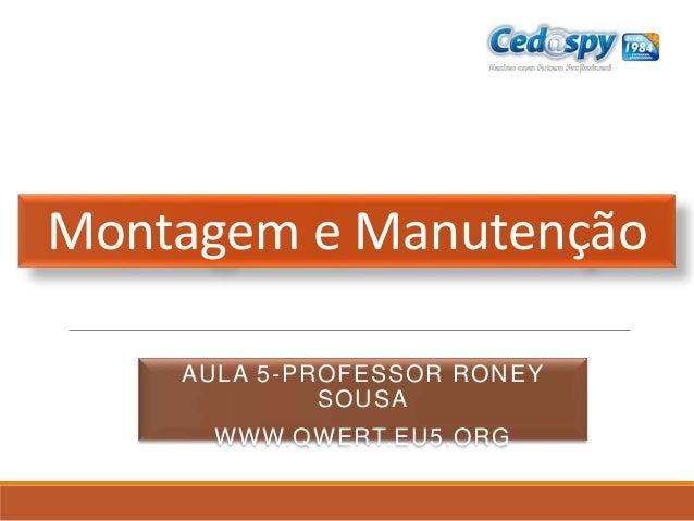 Montagem e Manutenção AULA 5-PROFESSOR RONEY SOUSA WWW.QWERT.EU5.ORG