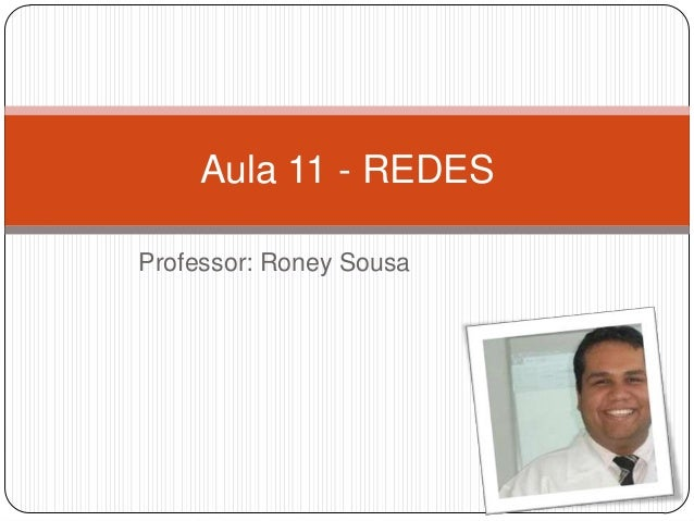 Professor: Roney SousaAula 11 - REDES