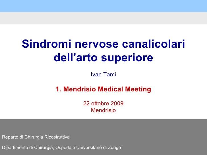 Sindromi nervose canalicolari dell ' arto superiore Ivan Tami 1. Mendrisio Medical Meeting 22 ottobre 2009 Mendrisio Repar...