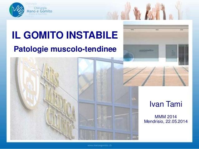 IL GOMITO INSTABILE Patologie muscolo-tendinee Ivan Tami MMM 2014 Mendrisio, 22.05.2014