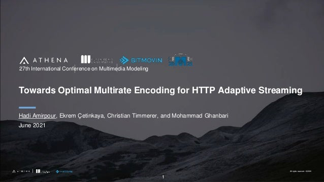 All rights reserved. ©2020 All rights reserved. ©2020 Towards Optimal Multirate Encoding for HTTP Adaptive Streaming Hadi ...