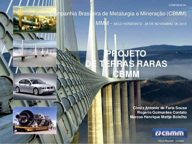 CONFIDENCIAL  Companhia Brasileira de Metalurgia e Mineração (CBMM) MMM - BELO HORIZONTE - 28 DE NOVEMBRO DE 2013  PROJETO...
