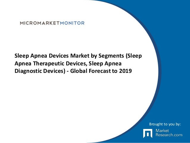 sleep apnea diagnostic and therapeutic devices Global sleep apnea diagnostic and therapeutic devices market 2018 by  manufacturers, regions, type and application, forecast to 2023 report by.